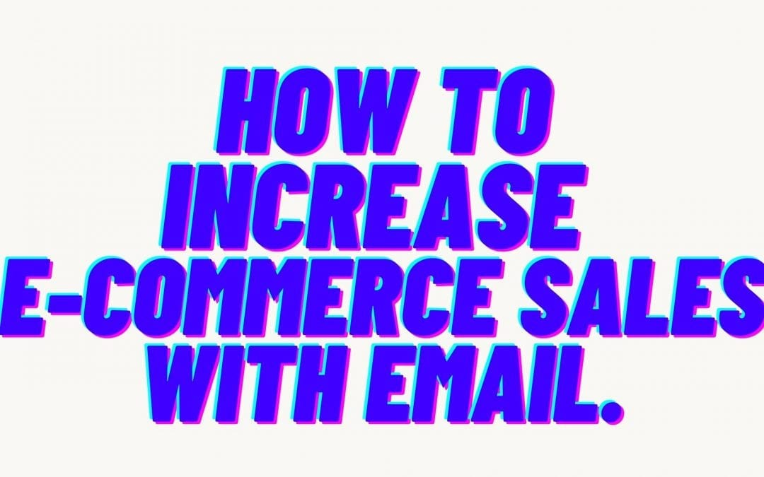 How to increase e-commerce sales with email.
