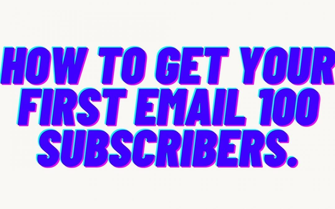 How to get your first email 100 subscribers.