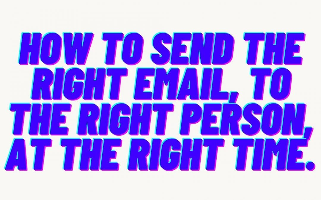 How to send the right email, to the right person, at the right time.