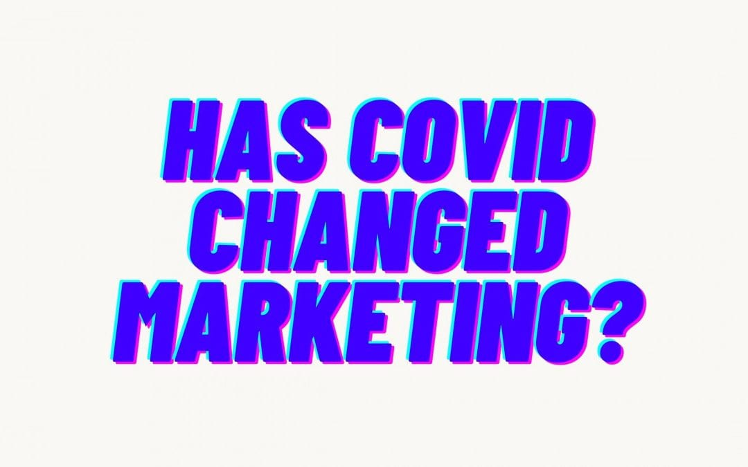 Has COVID changed marketing?