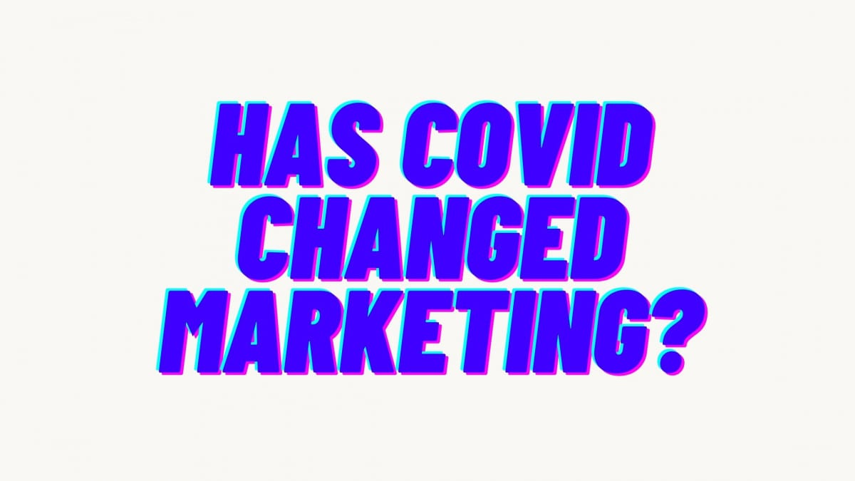 Has covid changed marketing?