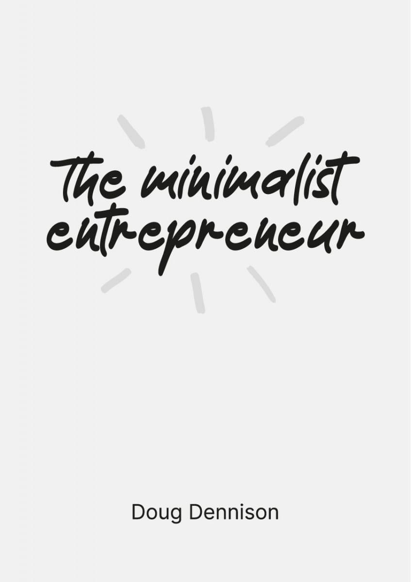 The minimalist entrepreneur. a book by doug dennison.